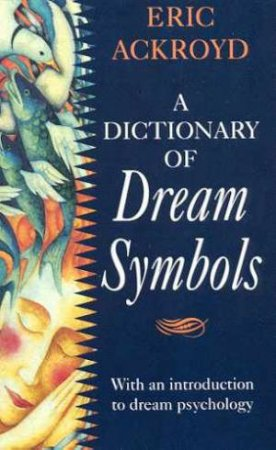 A Dictionary Of Dream Symbols by Eric Ackroyd