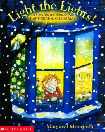 Light the Lights: Story About Celebrating Hanukkah and Christmas by Margaret Moorman