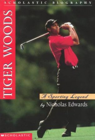 Tiger Woods: A Sporting Legend by Nicholas Edwards