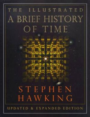 Illustrated: A Brief History Of Time, Updated and Expanded Ed by Stephen Hawking