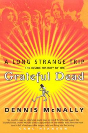 A Long Strange Trip: The Inside History Of The Grateful Dead by Dennis McNally