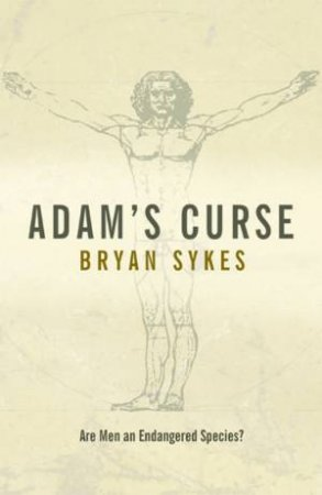 Adam's Curse: Are Men An Endangered Species? by Bryan Sykes