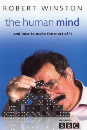The Human Mind And How To Make The Most Of It by Robert Winston