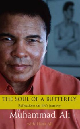 Muhammad Ali: The Soul Of A Butterfly: Reflections On Life's Journey by Muhammad Ali