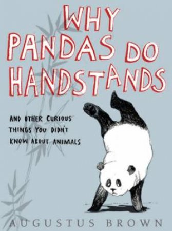 Why Pandas Do Handstands by Augustus Brown