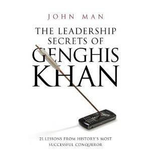 Leadership Secrets Of Genghis Khan by John Man