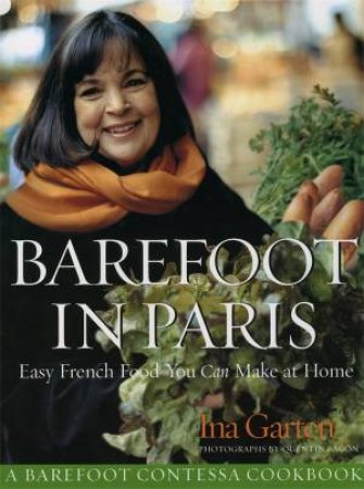 Barefoot Contessa in Paris:  Easy French Food You Can Make at Home by Ina Garten
