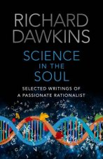 Science In The Soul: Selected Writings Of A Passionate Rationalist by Richard Dawkins