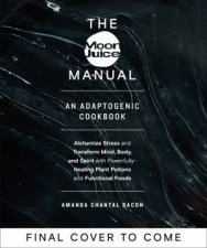The Moon Juice Manual The Complete Adaptogenic Guide To UnStressing