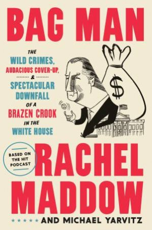 Bag Man by Rachel Maddow & Michael Yarvitz