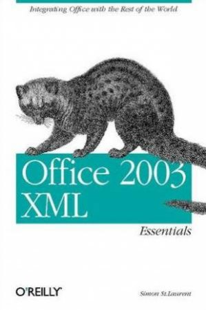 Office 2003  XML: Integrating Office With The Rest Of The World by Evan Lenz