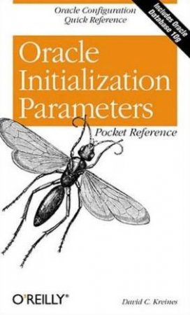Oracle Initialization Parameters Pocket Reference by David Krienes