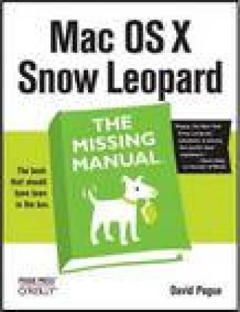 Mac OS X Snow Leopard: The Book That Should Have Been in the Box