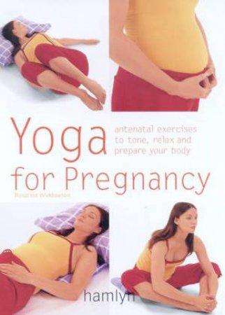 Yoga For Pregnancy by Rosalind Widdowson