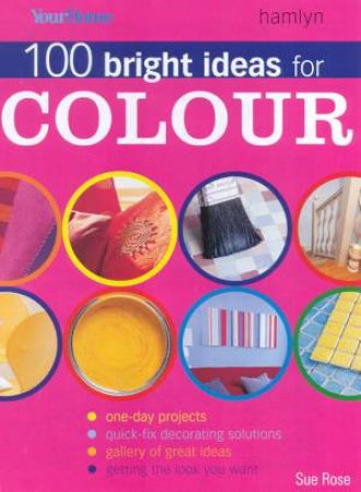 100 Bright Ideas For Colour by Sue Rose