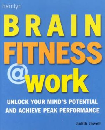 Brain Fitness At Work by Judith Jewell