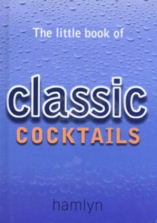 The Little Book Of Classic Cocktails by Various