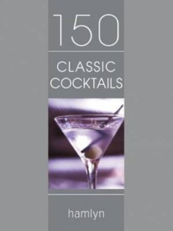 150 Classic Cocktails by Various
