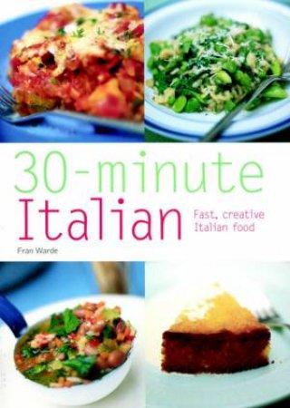 30-Minute Italian: Fast, Creative Italian Food by Fran Warde