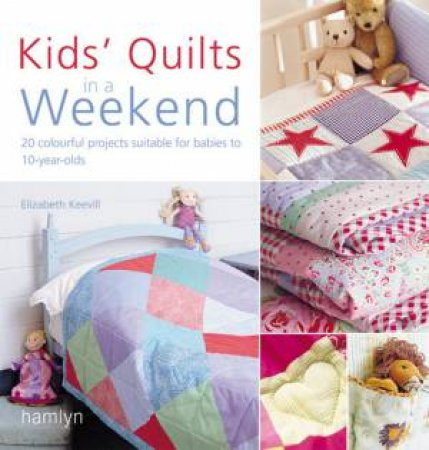 Kids' Quilts In A Weekend by Elizabeth Keevill