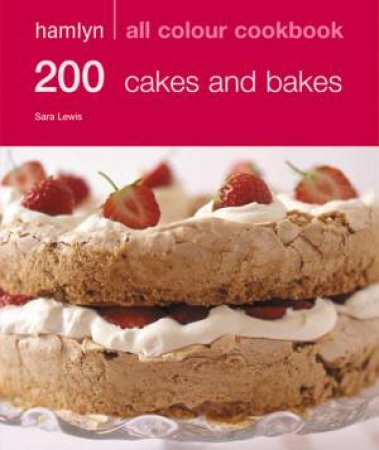 Hamlyn All Colour Cookbook: 200 Cakes And Bakes