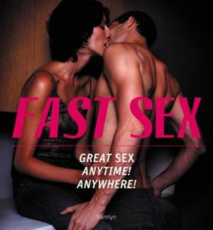 Fast Sex: Great Sex Anytime! Anywhere! by Nicci Talbot