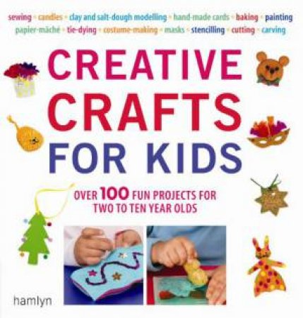 Creative Crafts for Kids by Gill Dickinson & Cheryl Owen