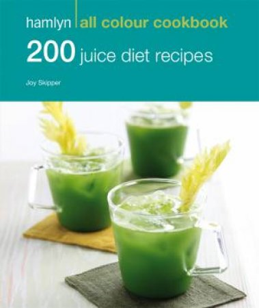 Hamlyn All Colour Cookbook: 200 Juice Diet Recipes