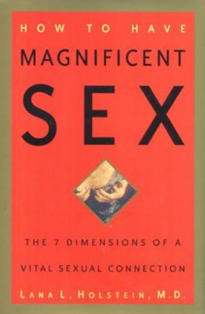 How To Have Magnificent Sex by Dr Lana L Holstein
