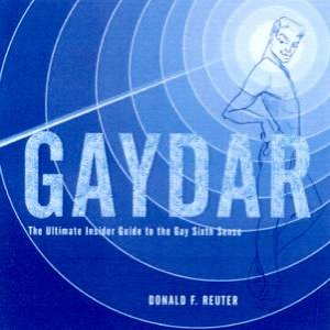 Gaydar: The Ultimate Insider Guide To The Gay Sixth Sense by Donald F Reuter