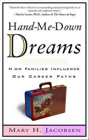Hand-Me-Down Dreams: How Families Can Influence Our Career Paths by Mary H Jacobsen