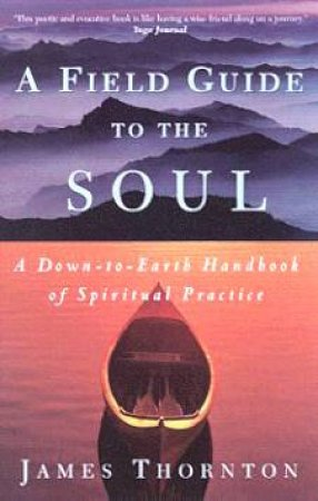 A Field Guide To The Soul by James Thornton