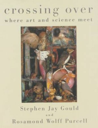 Crossing Over: Where Art and Science Meet by Stephen Jay Gould