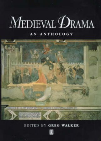 Blackwell Anthologies: Medieval Drama