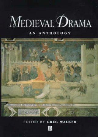 Blackwell Anthologies: Medieval Drama by Greg Walker