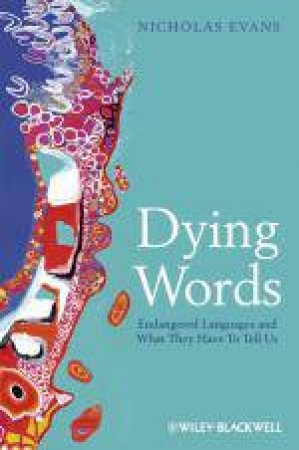 Dying Words: Endangered Languages and What They  Have to Tell Us by Nicholas Evans