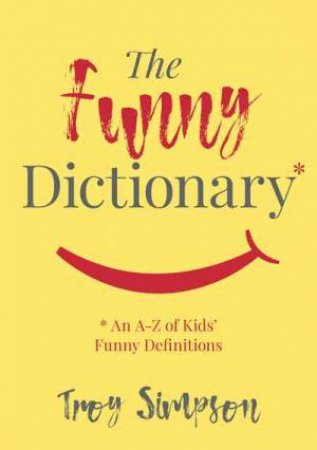 The Funny Dictionary by Troy Simpson