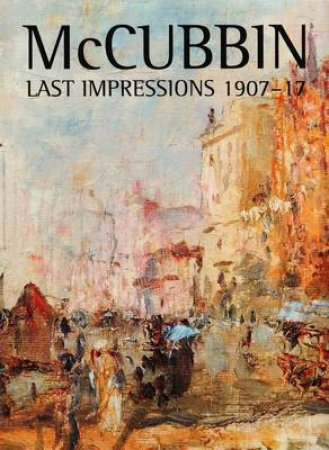 McCubbin - Latest Impressions 1907-17 by Various