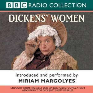 BBC Radio Collection: Dickens' Women - CD by Miriam Margolyes & Sonia Fraser