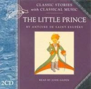 Classic Stories & Classical Music: The Little Prince - CD by Antoine De Saint-Exupery