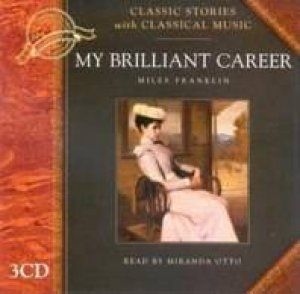Classic Stories With Classical Music: My Brilliant Career - CD by Miles Franklin