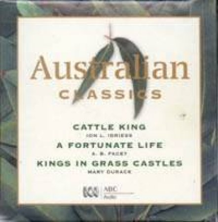 Australian Classics Boxed Set: Cattle King, Fortunate Life, Kings In Grass Castles - CD by Ion L Idriess & AB Facey & Mary Durack