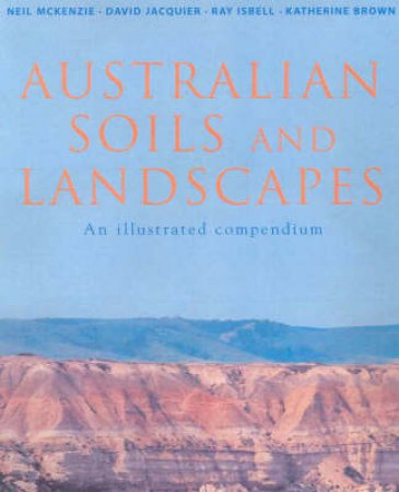 Australian Soils and Landscapes by Katherine Brown & R.F Isbell & David Jacquier & Ne