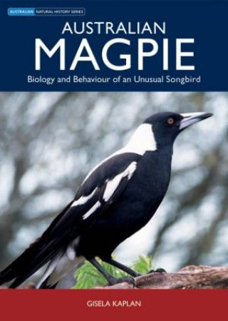 Australian Magpie: Biology and Behaviour of an Unusual Songbird  by Gisela Kaplan
