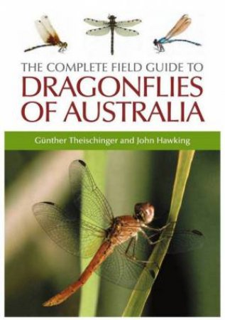 The Complete Field Guide To Dragonflies Of Australia by Gunther Theischinger & John Hawking