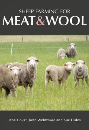 Sheep Farming for Meat and Wool by Jane Court & John Webbware & Sue Hides