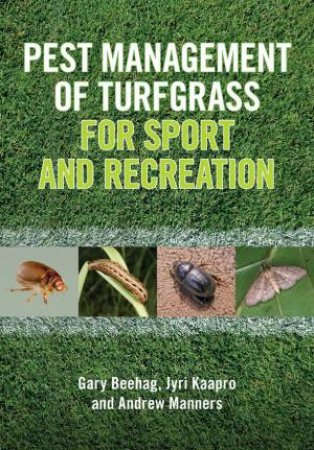 Pest Management Of Turfgrass For Sport And Recreation by Gary Beehag & Jyri Kaapro & Andrew Manners