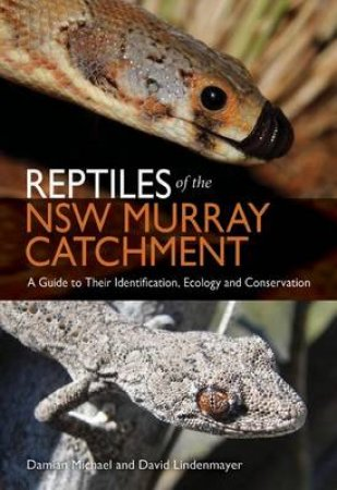 Reptiles of the NSW Murray Catchment by Damian Michael & David Lindenmayer