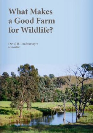 What Makes a Good Farm for Wildlife? by David Lindenmayer