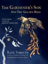 The Gardeners Son And The Golden Bird And Other Tales Of Gentle Young Men